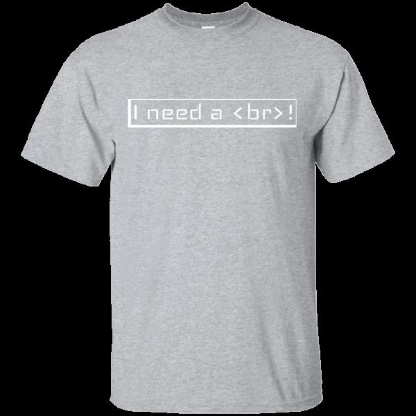 I need a break - Programming Tshirt, Hoodie, Longsleeve, Caps, Case - Tee++